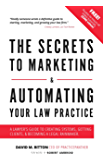 The Secrets to Marketing & Automating Your Law Practice: A Lawyer's Guide to Creating Systems, Getting Clients, Becoming a Legal Rainmaker