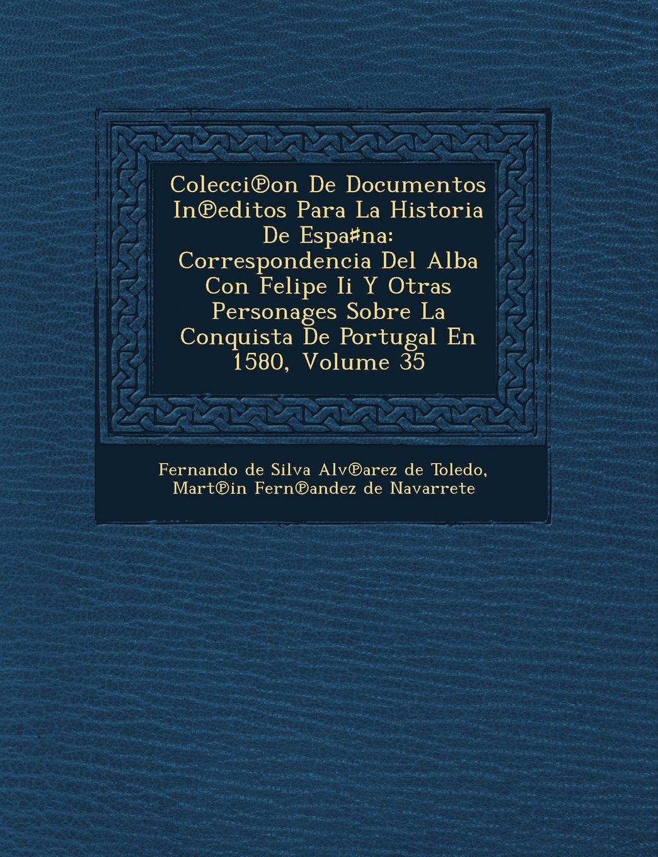 Download Colecci on de Documentos in Editos Para La Historia de Espa Na: Correspondencia del Alba Con Felipe II y Otras Personages Sobre La Conquista de Portug (Spanish Edition) ebook