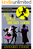 All Spell Breaks Loose (Spellbound Paranormal Cozy Mystery Book 10)