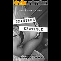 Chantage érotique (Partie 1 - Pour adultes uniquement): Soumise à mon demi frère (French Edition)