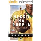 NEGRO NA RÚSSIA: Sexo, Racismo e Futebol... No País Mais Odiado Do Mundo [Ebook] (Portuguese Edition)