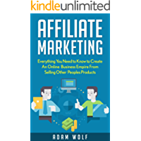 Affiliate Marketing: 2017 EDITION: Develop An Online Business Empire from Selling Other Peoples Products (2017 UPDATED)