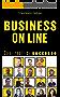 Business Online: Casi Reali di Successo: Prendi spunto e trai ispirazione da chi ha già ottenuto risultati grazie a Internet