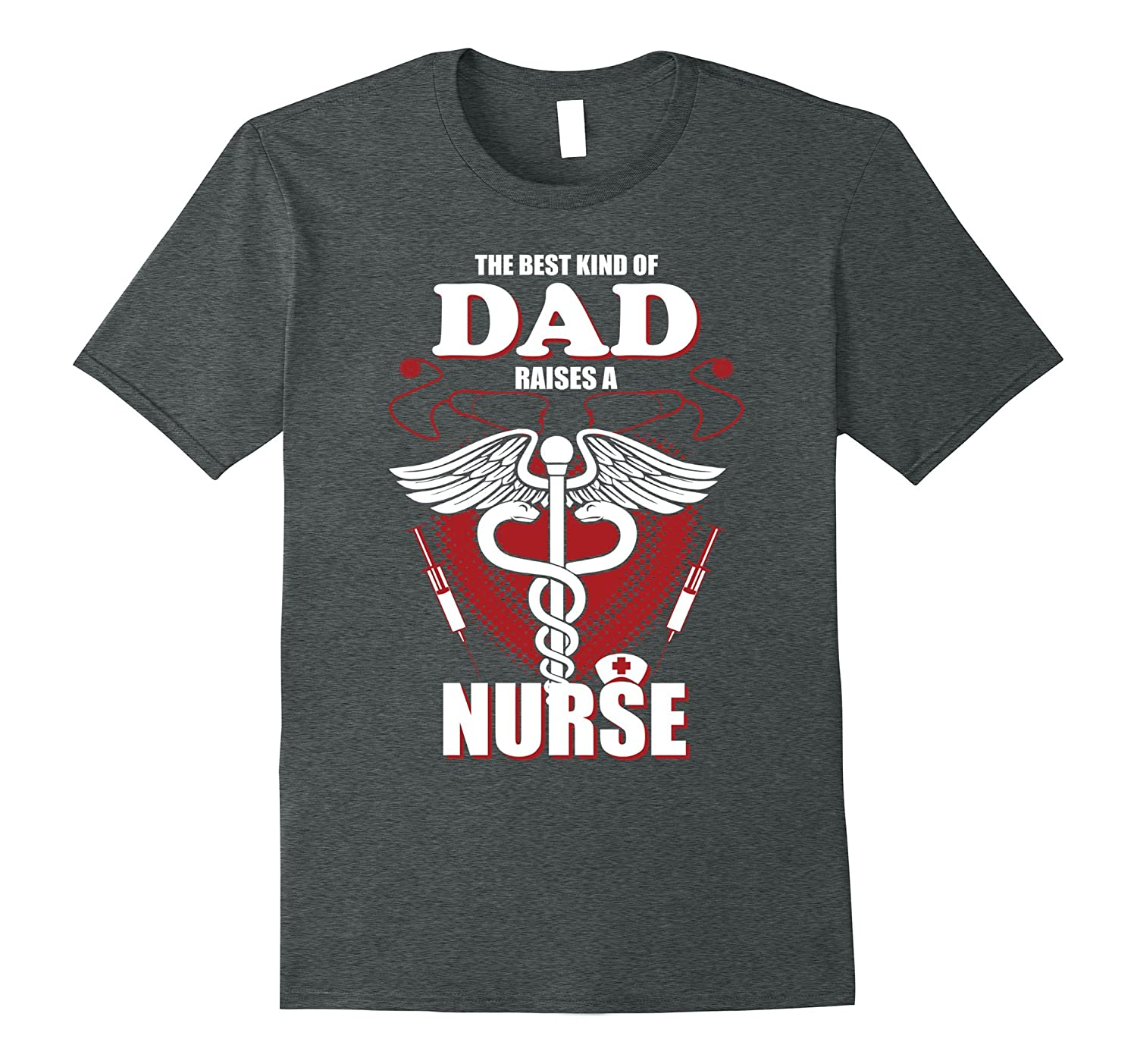 The Best Kind Of Dad Raises A Nurse Shirts Fathers Day Gifts