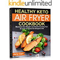 Healthy Keto Air Fryer Cookbook: Maximize Your Weight Loss Results by Using Your Air Fryer to Follow the Ketogenic Diet…