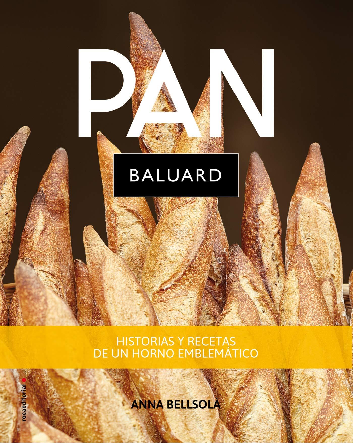 Pan Baluard: Secretos y recetas de un horno emblemático No Ficción ...