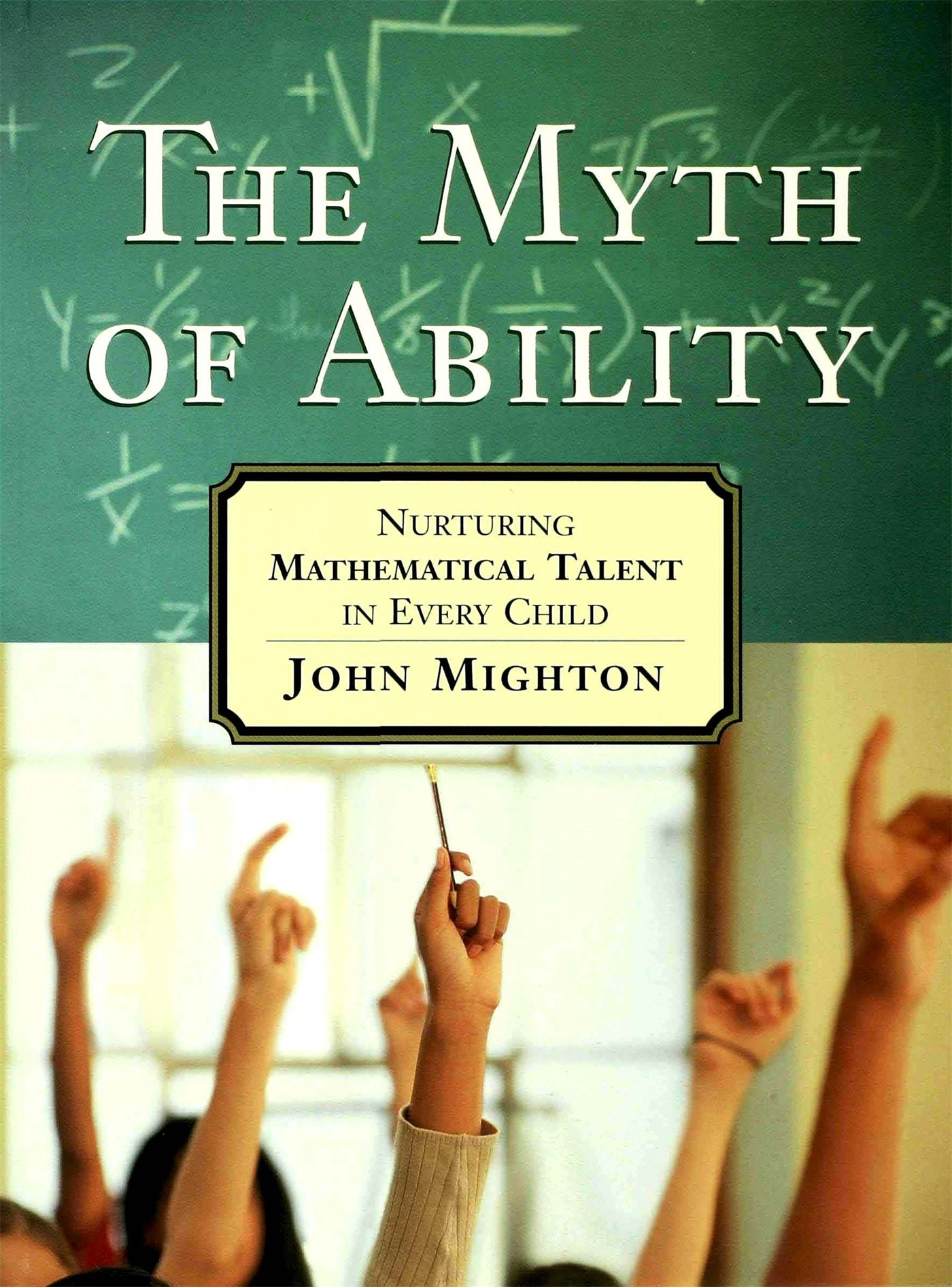 Amazon.com: The Myth of Ability: Nurturing Mathematical Talent in Every  Child (9780802777072): John Mighton: Books