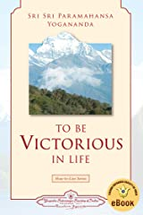 To Be Victorious in Life Kindle Edition