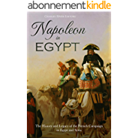 Napoleon in Egypt: The History and Legacy of the French Campaign in Egypt and Syria (English Edition)