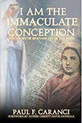 I Am the Immaculate Conception: The Story of Bernadette of Lourdes Kindle Edition