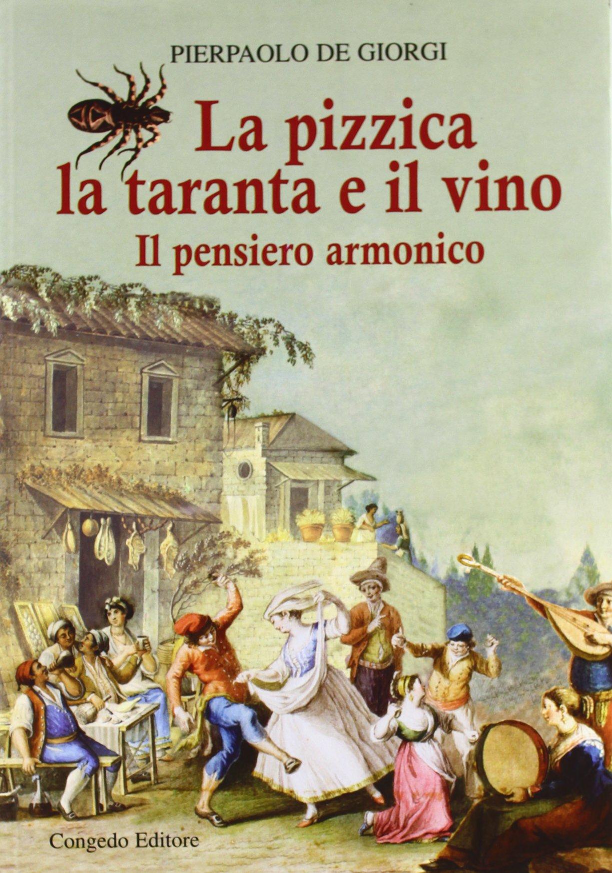 La pizzica, la taranta e il vino. Il pensiero armonico - De Giorgi,  Pierpaolo - Libri - Amazon.it
