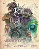 The Dark Crystal Bestiary: The Definitive Guide to the Creatures of Thra (The Dark Crystal: Age of Resistance, The Dark…
