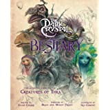 The Dark Crystal Bestiary: The Definitive Guide to the Creatures of Thra (The Dark Crystal: Age of Resistance, The Dark Cryst