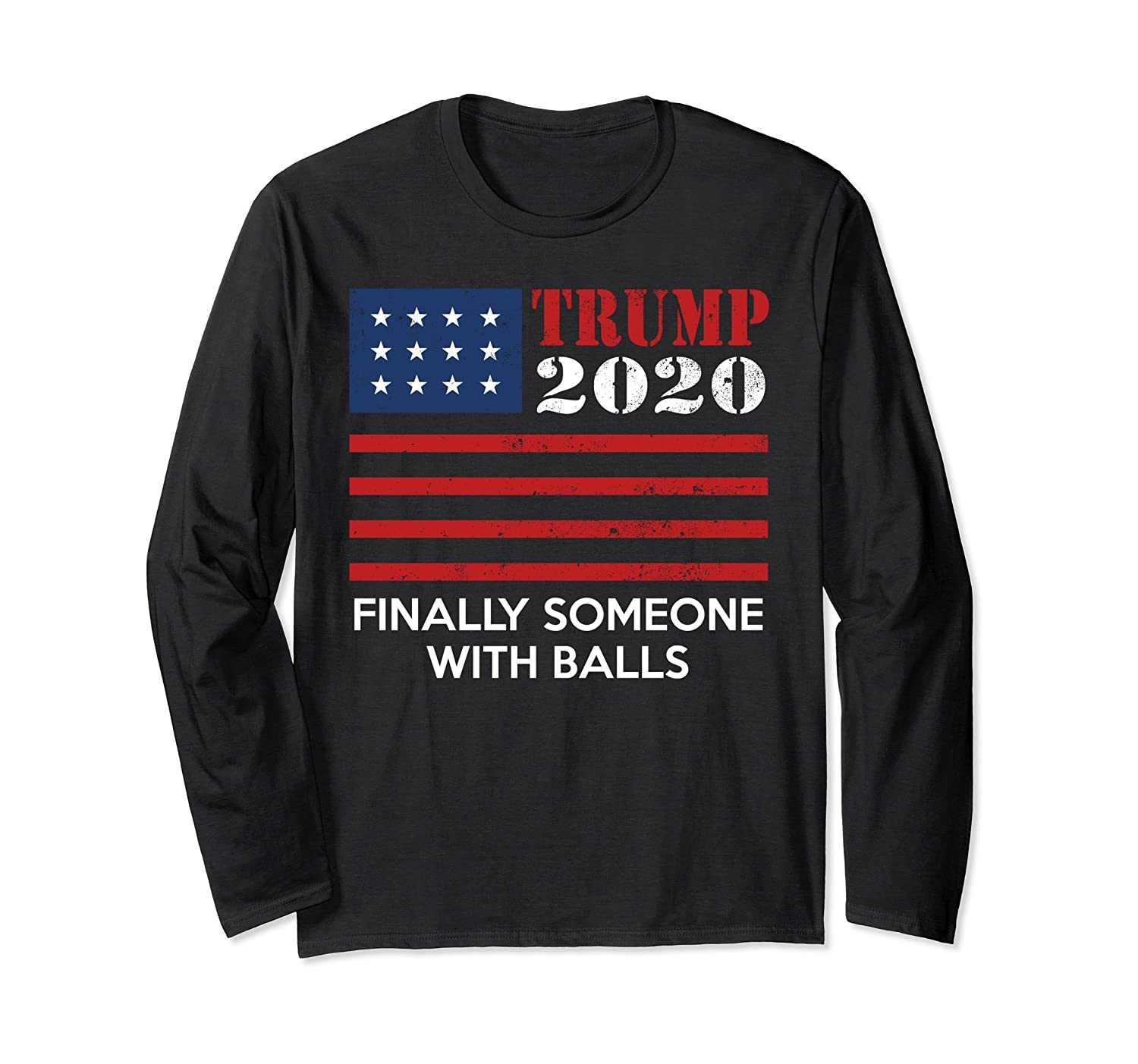 Finally someone with balls Trump 2020 Long Sleeve Shirt-anz