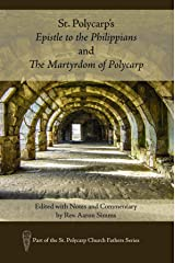 St. Polycarp's Epistle to the Philippians and The Martyrdom of Polycarp: Edited with Notes and Commentary by Rev. Aaron Simms (St. Polycarp Church Fathers Series) Kindle Edition