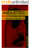 Abducted (American Infidel Book 2)