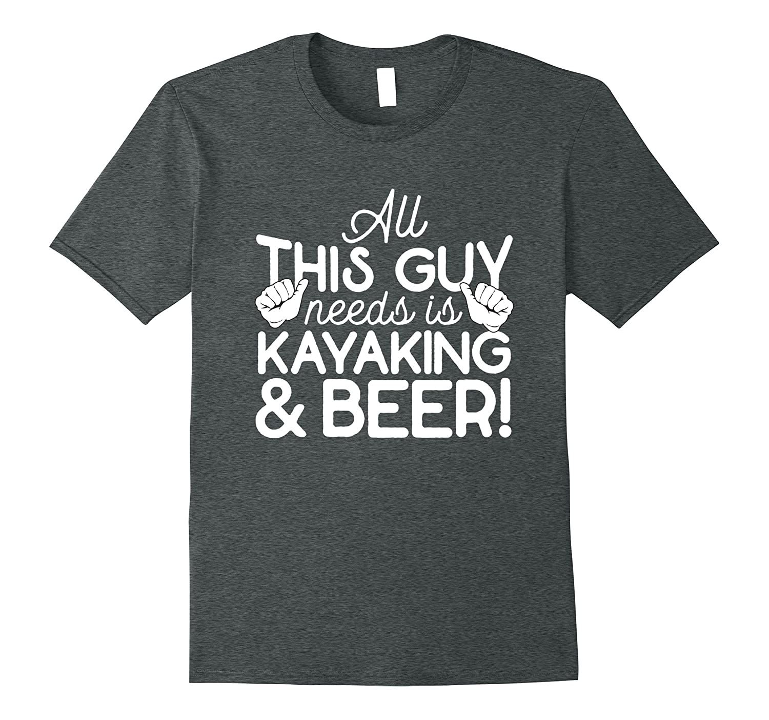 All This Guy Needs Is Kayaking & Beer Funny T Shirt-TH