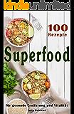Superfood: 100 Powerfood Rezepte zum Abnehmen, Low Carb, Kokosöl, Smoothies, Quinoa, Matcha, Paleo (Superfoods, Low Carb, Abnehmen, Paleo, Kokosöl, Matcha, ... Honig, Power Nahrungsmittel, Clean Eating)