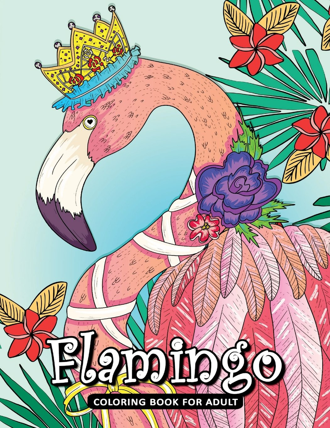 Flamingo Coloring Book for Adult: A Beautiful Bird Coloring Book Easy, Fun, Beautiful Coloring Pages