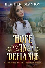 Hope in Defiance: A Christian Historical Western Romance (Romance in the Rockies Book 5) Kindle Edition
