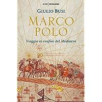 Marco Polo. Viaggio ai confini del Medioevo