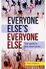 Everyone Else's Everyone Else: The world in one short story Kindle Edition