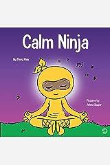 Calm Ninja: A Children's Book About Calming Your Anxiety Featuring the Calm Ninja Yoga Flow (Ninja Life Hacks 22) Kindle Edition