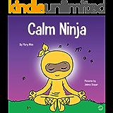 Calm Ninja: A Children's Book About Calming Your Anxiety Featuring the Calm Ninja Yoga Flow (Ninja Life Hacks 22)