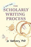 The Scholarly Writing Process: A Short Guide (Short Guides Book 1)