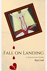 Fall On Landing: A Tragic Love Story Kindle Edition