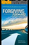Forgiving Forward:  Unleashing the Forgiveness Revolution