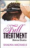 Full Treatment (Haircut Erotica) (Hard at Work Book 3)