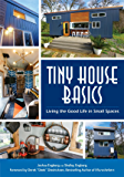 Tiny House Basics: Living the Good Life in Small Spaces (English Edition)
