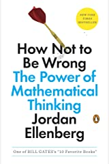 How Not to Be Wrong: The Power of Mathematical Thinking (English Edition) eBook Kindle