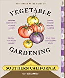 The Timber Press Guide to Vegetable Gardening in Southern California (Regional Vegetable Gardening Series)