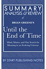 Summary, Analysis, and Review of Brian Greene's Until the End of Time: Mind, Matter, and Our Search for Meaning in an Evolving Universe Kindle Edition
