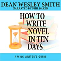 How to Write a Novel in Ten Days: WMG Writer's Guides Book 6