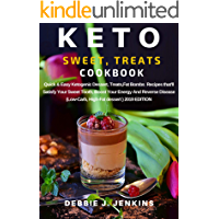 Keto Sweet Treats Cookbook: Quick & Easy Ketogenic Dessert, Treats,Fat Bombs  Recipes that'll Satisfy Your Sweet Tooth, Boost Your Energy And Reverse Disease (Low-Carb, High-Fat dessert )2019 EDITION