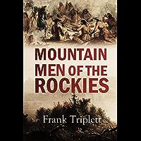 Mountain Men of the Rockies: Adventures of Colter, Bridger, Bill Gordon, Peg Leg Smith, Old Bill Williams, Bill Bent, J…