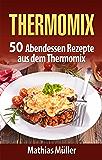 Thermomix: 50 Abendessen Rezepte aus dem Thermomix