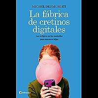 La fábrica de cretinos digitales: Los peligros de las pantallas para nuestros hijos (Spanish Edition)