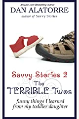 The TERRIBLE Two's: Funny Things I Learned From My Toddler Daughter (Savvy Stories Book 2) Kindle Edition