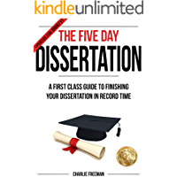 The Five Day Dissertation: A First Class Guide To Finishing Your Dissertation In Record Time