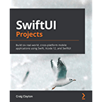 SwiftUI Projects: Build six real-world, cross-platform mobile applications using Swift, Xcode 12, and SwiftUI (English…