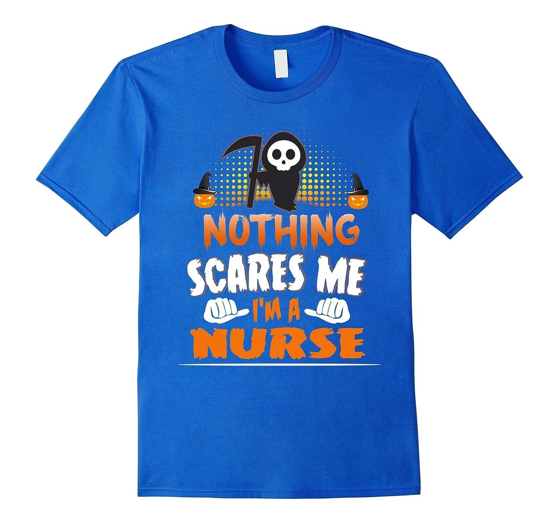 Nurse - Nothing Scares Me Halloween Job Funny Tee Shirt-TJ