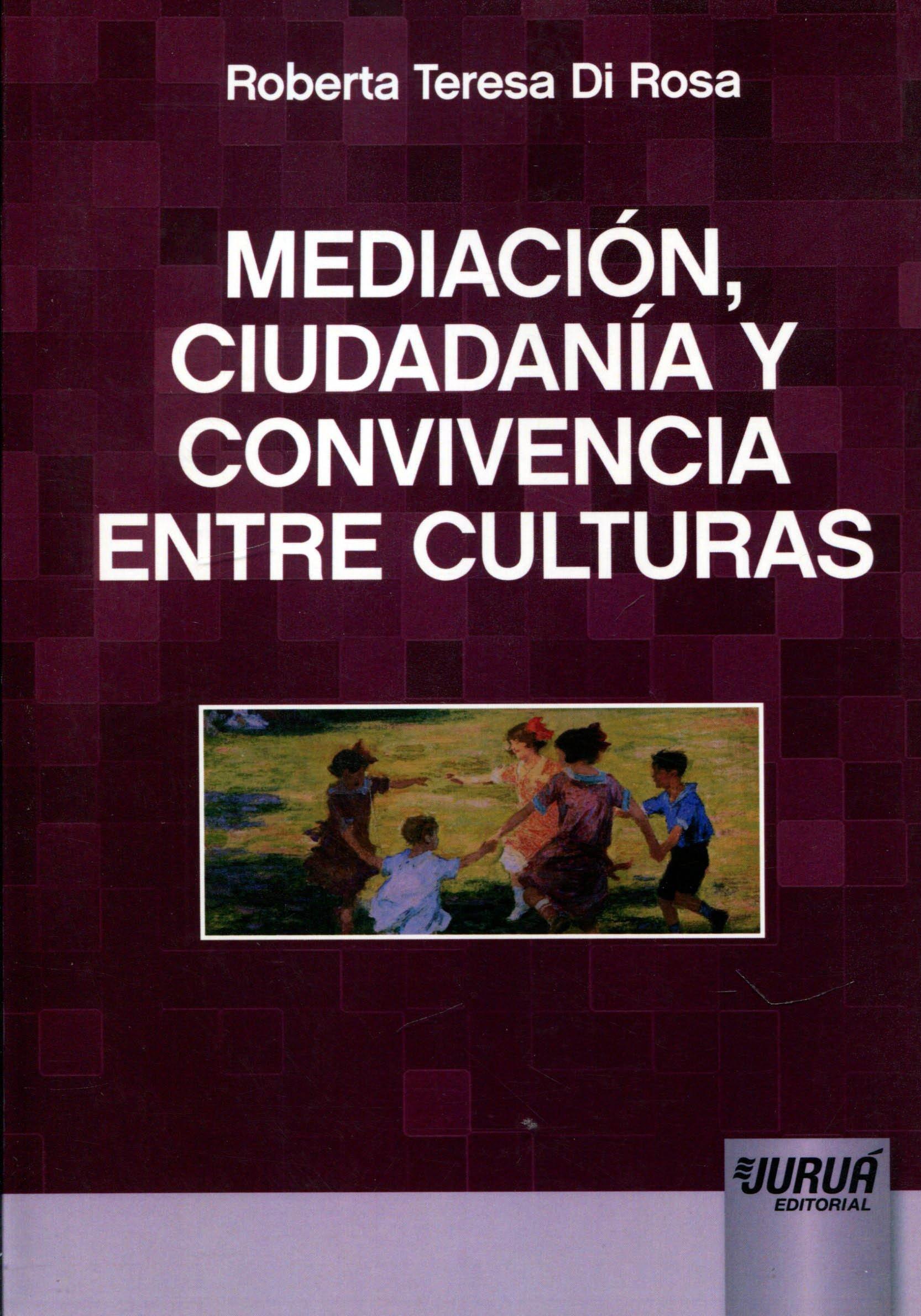 Mediación, Ciudadanía y Convivencia Entre Culturas: Roberta Teresa Di Rosa: 9788536253701: Amazon.com: Books