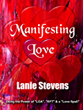 "Manifesting Love:  Using the Power of ""LOA"", ""EFT"" & a ""Love Spell"" (FOR WOMEN ONLY Book 5)"