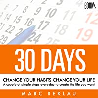 30 Days - Change Your Habits, Change Your Life: A Couple of Simple Steps Every Day...