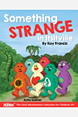 Something Strange in ItsItville (The ItsIt Edutainment Collection for Children Book 4) Kindle Edition