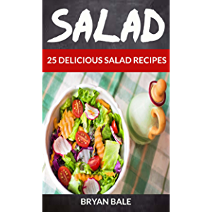 Salad: 25 Delicious Salad Recipes (For those Who like Salads, Salads Recipes, Salads to go, Salad Cookbook, Salads…